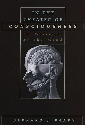 In the Theater of Consciousness: The Workspace of the Mind, Baars, Bernard J.