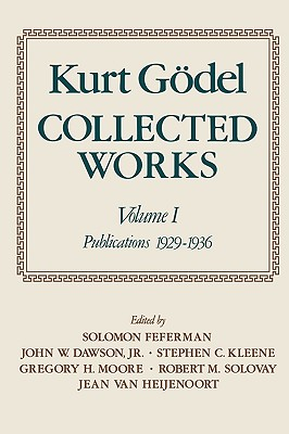 Collected Works: Volume I: Publications 1929-1936 (Collected Works (Oxford)), Kurt Godel