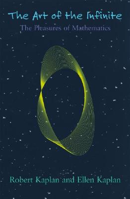 Image for The Art of the Infinite: the Pleasures of Mathematics