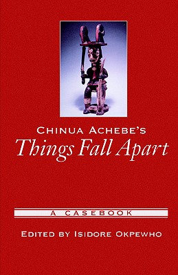 Chinua Achebe's Things Fall Apart: A Casebook (Casebooks in Criticism)