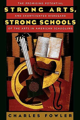 Image for Strong Arts, Strong Schools: The Promising Potential and Shortsighted Disregard of the Arts in American Schooling