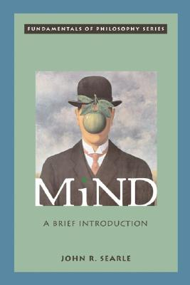 Mind: A Brief Introduction (Fundamentals of Philosophy Series), Searle, John R.