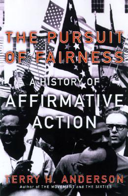 The Pursuit of Fairness: A History of Affirmative Action, Anderson, Terry H.