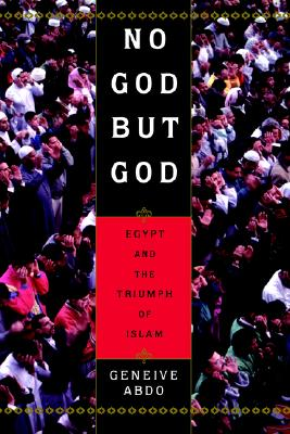 No God but God: Egypt and the Triumph of Islam, Abdo, Geneive