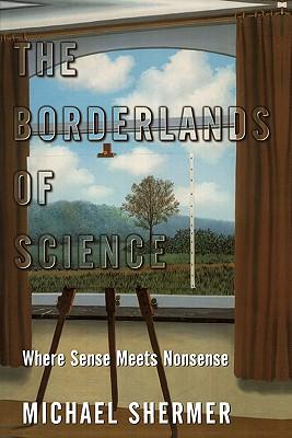 The Borderlands of Science: Where Sense Meets Nonsense, Shermer, Michael