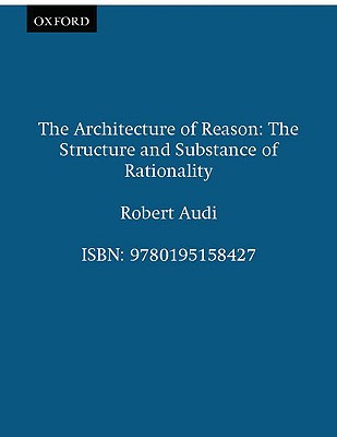 Image for The Architecture of Reason: The Structure and Substance of Rationality