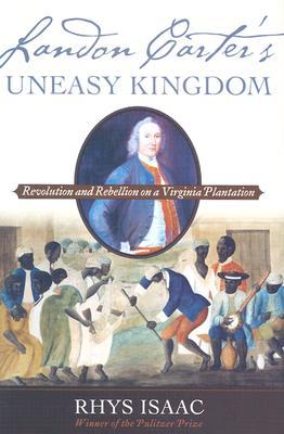 Landon Carter's Uneasy Kingdom: Revolution and Rebellion on a Virginia Plantation, Isaac, Rhys