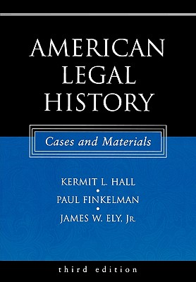 American Legal History: Cases and Materials, Hall, Kermit L.; Finkelman, Paul; Ely, James W.