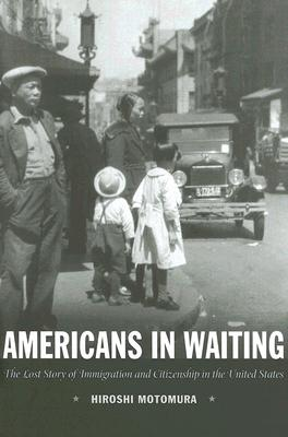 Image for Americans in Waiting: The Lost Story of Immigration and Citizenship in the United States (SIGNED)