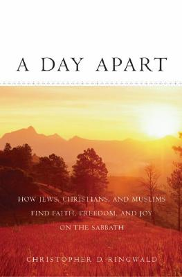 Image for A Day Apart: How Jews, Christians, and Muslims Find Faith, Freedom, and Joy on the Sabbath