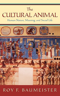 The Cultural Animal: Human Nature, Meaning, and Social Life, Baumeister, Roy F.