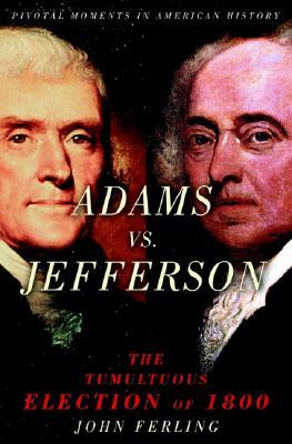 Adams Vs. Jefferson: The Tumultuous Election of 1800, Ferling, John E.