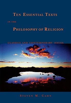 Ten Essential Texts in the Philosophy of Religion: Classics and Contemporary Issues