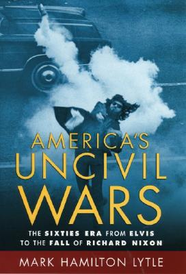 Image for AMERICA'S UNCIVIL WARS: The Sixties Era from Elvi