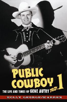 Image for PUBLIC COWBOY NO. 1 LIFE AND TIMES OF GENE AUTRY
