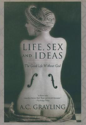 Image for Life, Sex and Ideas: The Good Life without God