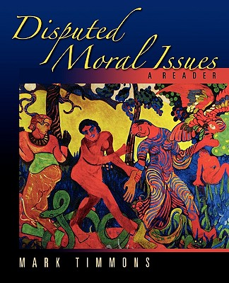 Disputed Moral Issues: A Reader, Timmons, Mark