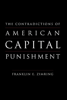 The Contradictions of American Capital Punishment, Zimring, Franklin E.