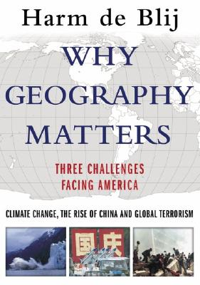 Image for Why Geography Matters: Three Challenges Facing America: Climate Change, the Rise of China, and Global Terrorism