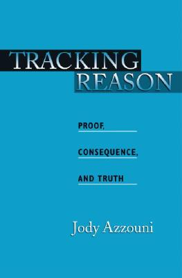 Image for Tracking Reason: Proof, Consequence, and Truth
