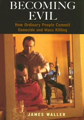 Image for Becoming Evil: How Ordinary People Commit Genocide and Mass Killing