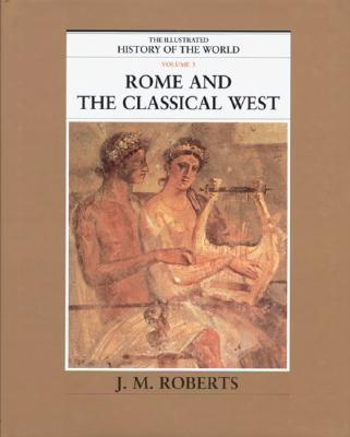 Image for ROME AND THE CLASSICAL WEST ILLUSTRATED HISTORY OF THE WORLD VOL 3