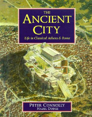 The Ancient City: Life in Classical Athens and Rome, Connolly, Peter And  Hazel Dodge