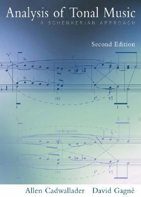Analysis of Tonal Music: A Schenkerian Approach, Allen Cadwallader; David Gagné