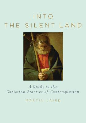 Into the Silent Land: A Guide to the Christian Practice of Contemplation, MARTIN LAIRD