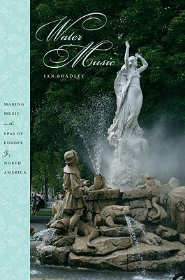 Image for Water Music: Making Music in the Spas of Europe and North America