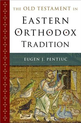 The Old Testament in Eastern Orthodox Tradition, Eugen J. Pentiuc