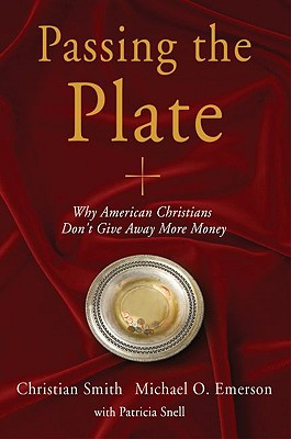 Passing the Plate: Why American Christians Don't Give Away More Money, Smith, Christian; Emerson, Michael O; Snell, Patricia