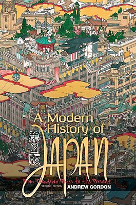 A Modern History of Japan: From Tokugawa Times to the Present, 2nd Edition, Gordon, Andrew