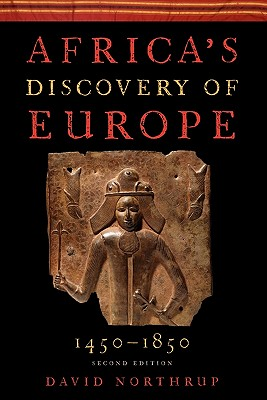 Africa's Discovery of Europe 1450-1850, Northrup, David