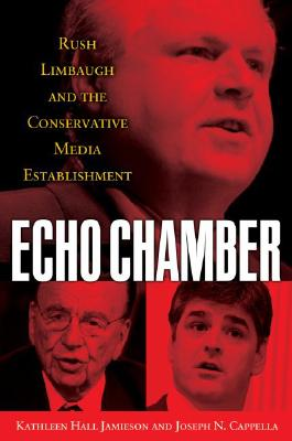 Echo Chamber: Rush Limbaugh and the Conservative Media Establishment, Jamieson, Kathleen Hall; Cappella, Joseph N.