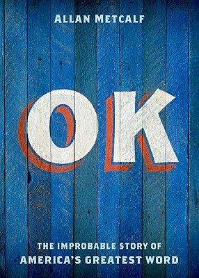 OK: The Improbable Story of America's Greatest Word, Metcalf, Allan