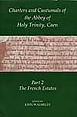 Image for Charters and Custumnals of the Abbey of Holy Trinity, Caen, Part 2: The French Estates (Records of Social and Economic History, New Series) (Pt.2)