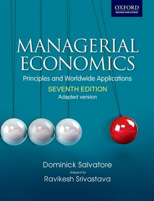 Managerial Economics: Principles and Worldwide Application: (adapted version), Dominick Salvatore, Ravikesh Srivastava