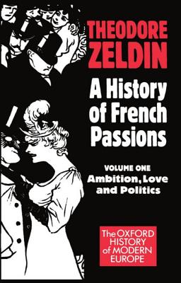 Image for A History of French Passions 1848-1945: Volume I: Ambition, Love, and Politics