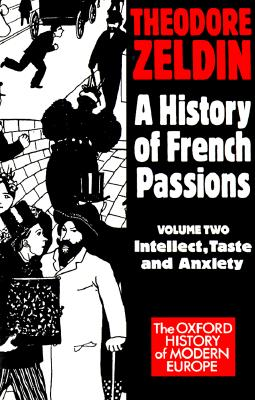 Image for A History of French Passions 1848-1945: Volume II: Intellect, Taste, and Anxiety