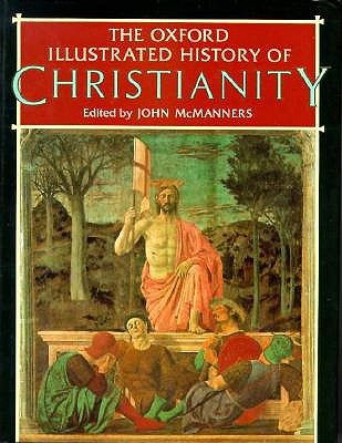 The Oxford Illustrated History of Christianity (Oxford illustrated histories), JOHN MCMANNERS