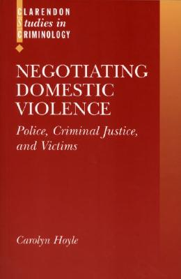 Image for Negotiating Domestic Violence: Police, Criminal Justice and Victims (Clarendon Studies in Criminology)