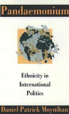 Pandaemonium: Ethnicity in International Politics, Moynihan, Daniel Patrick