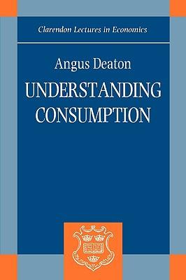 Understanding Consumption (Clarendon Lectures in Economics), Deaton, Angus