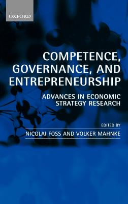 Image for Competence, Governance, and Entrepreneurship: Advances in Economic Strategy Research