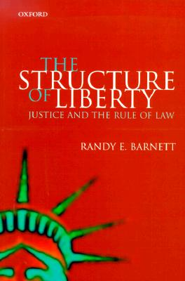 The Structure of Liberty: Justice and the Rule of Law, Barnett, Randy E.
