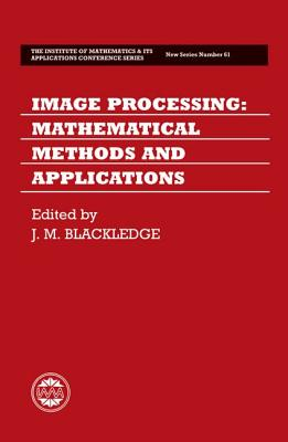 Image for Image Processing: Mathematical Methods and Applications (Institute of Mathematics and its Applications Conference Series)