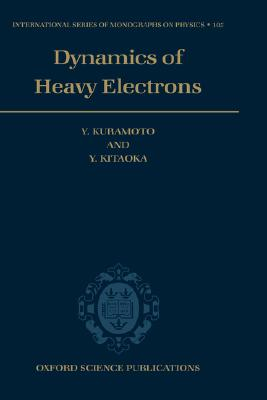 Image for Dynamics of Heavy Electrons (International Series of Monographs on Physics (105))