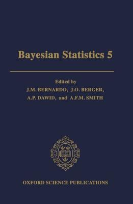 Image for Bayesian Statistics 5: Proceedings of the Fifth Valencia International Meeting, June 5-9, 1994 (Oxford Science Publications)