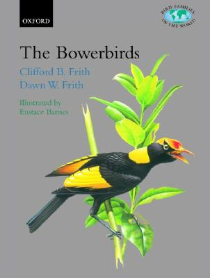 The Bowerbirds Ptilonorhynchidae, Frith, C. B. and D. W. Frith
